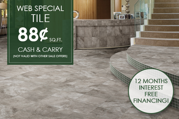 Web special on tile. 88 cents square foot. cash and carry. 12 months interest free financing